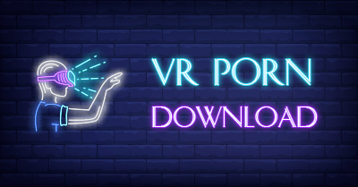VR Porn Download | How to Download VR Porn [Ultimate Guide]
