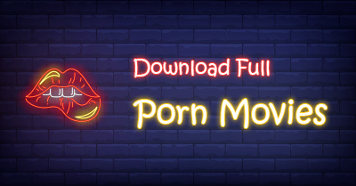 Download Full Porn Movies | A Simple How-to Guide