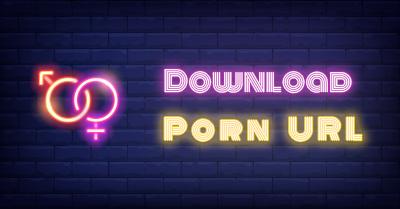 Download Porn URL - How to Get Porn URL Download