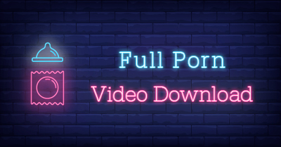 Full Porn Video Download [on Android & Windows]