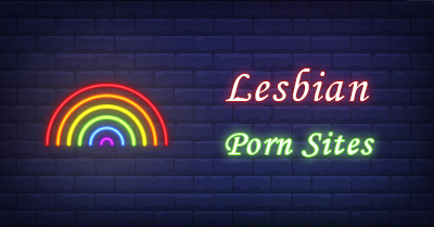 Top 10 Lesbian Porn Sites You Shouldn't Miss [Choicest]