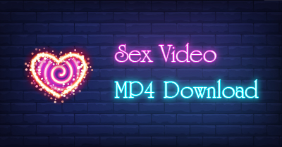 Sex Video MP4 Download (Windows, Android & Online)