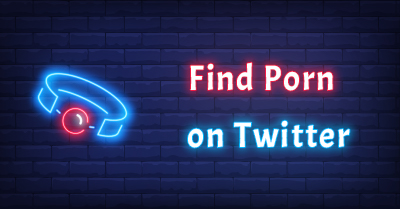 How to Find Porn on Twitter: Top 10 NSFW Twitter Accounts