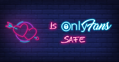 Is OnlyFans Safe to Use? Tips to Stay Safe on OnlyFans 🔒