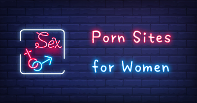 ♀ Best Porn Sites for Women: 15 Female-Friendly Porn Sites